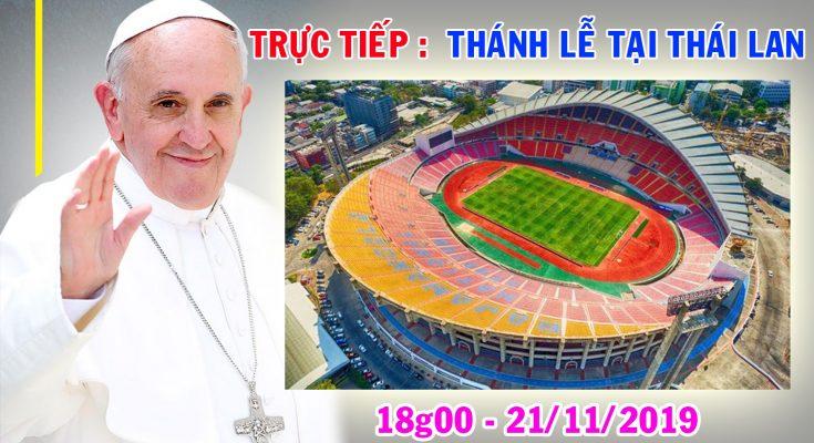 Trực tiếp: Đức Thánh Cha Phanxicô dâng Thánh lễ tại Bangkok – Thái Lan 21/11/2019