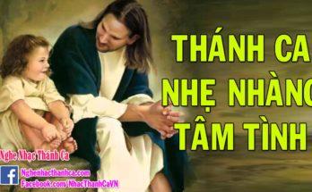 Thánh Ca Tâm Tình và Nhẹ Nhàng Hay Nhất | Thánh Ca Chọn Lọc Dâng Chúa 2018